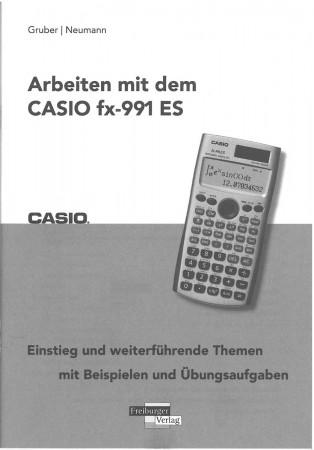 Arbeiten mit dem Casio FX-991 ES - Einstieg und weiterführende Themen mit Beispielen und Aufgaben