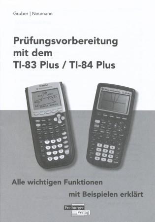 Prüfungsvorbereitung mit dem TI-83 Plus/TI-84 Plus alle wichtigen Funktionen mit Beispielen erklärt