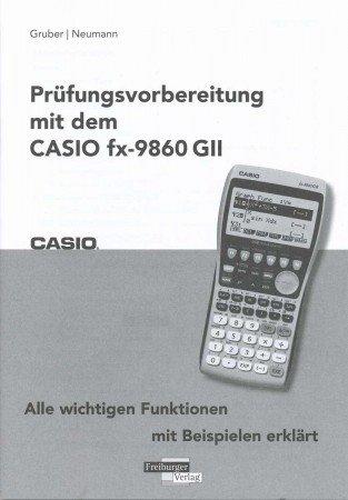 Prüfungsvorbereitung mit dem Casio FX-9860 GII alle wichtigen Funktionen mit Beispielen erklärt