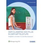 Der ClassPad 300 Plus in der Mittelstufe Aufgaben und Ideen für die Sekundarstufe I